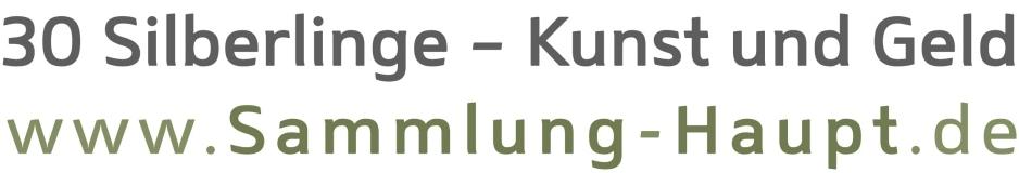 Sammlung Haupt »Dreißig Silberlinge – Kunst und Geld«